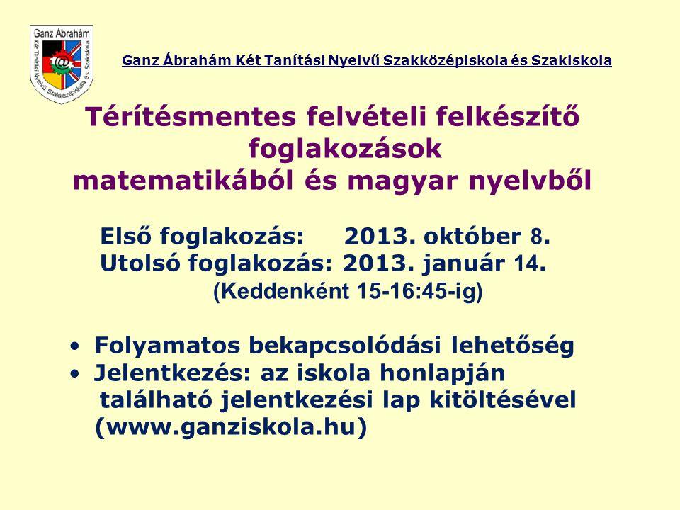 Ganz Ábrahám Két Tanítási Nyelvű Szakközépiskola és Szakiskola Nyílt napok iskolánkban •2012.