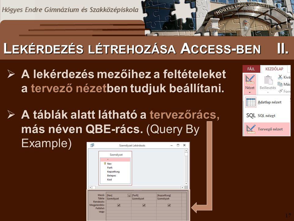  A lekérdezés mezőihez a feltételeket a tervező nézetben tudjuk beállítani.  A táblák alatt látható a tervezőrács, más néven QBE-rács. (Query By Exa