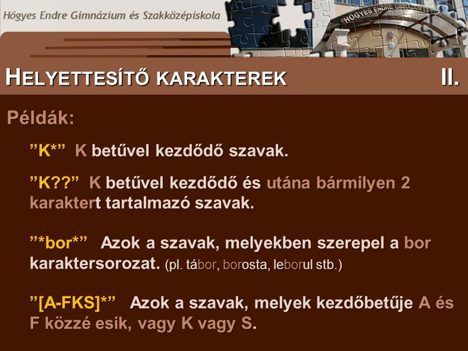 """Példák: """"K*"""" K betűvel kezdődő szavak. """"K??"""" K betűvel kezdődő és utána bármilyen 2 karaktert tartalmazó szavak. """"*bor*"""" Azok a szavak, melyekben szer"""