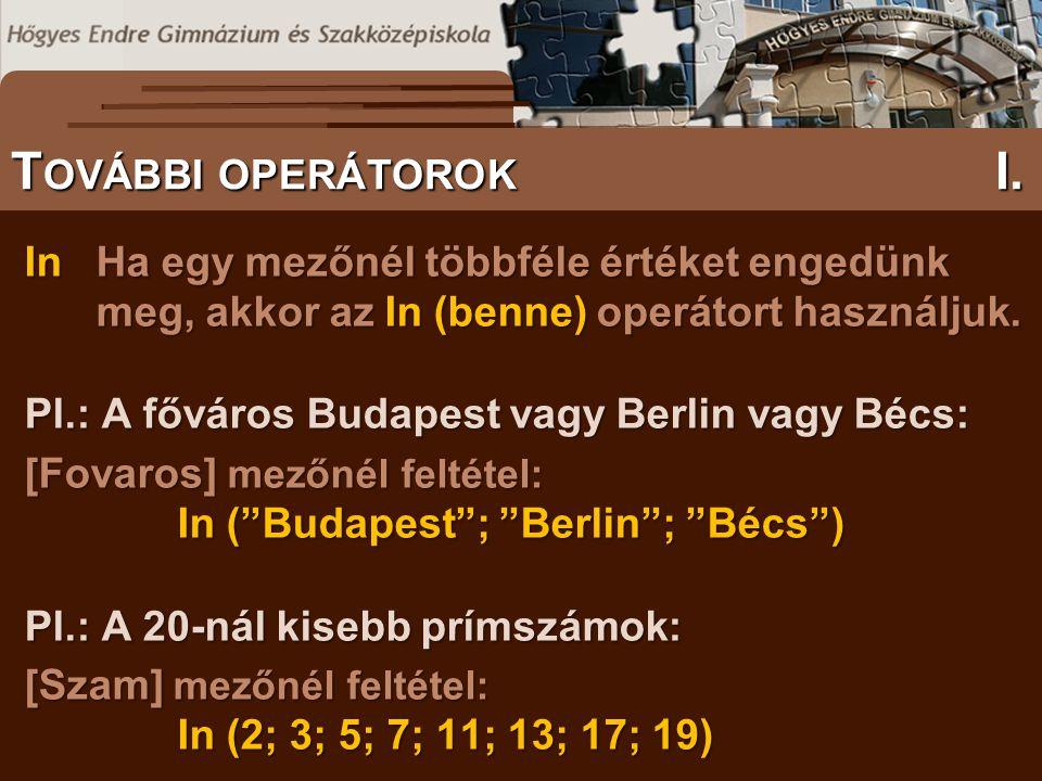 InHa egy mezőnél többféle értéket engedünk meg, akkor az In (benne) operátort használjuk. Pl.: A főváros Budapest vagy Berlin vagy Bécs: [Fovaros] mez