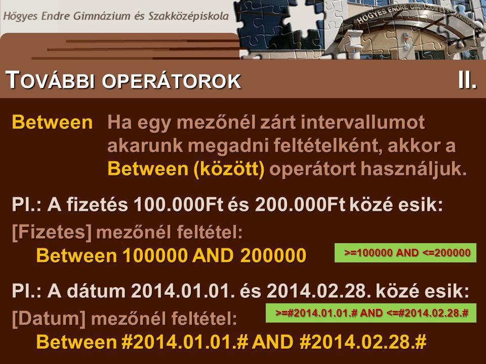 BetweenHa egy mezőnél zárt intervallumot akarunk megadni feltételként, akkor a Between (között) operátort használjuk. Pl.: A fizetés 100.000Ft és 200.