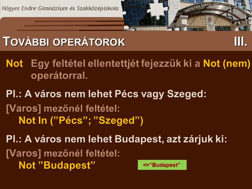 """NotEgy feltétel ellentettjét fejezzük ki a Not (nem) operátorral. Pl.: A város nem lehet Pécs vagy Szeged: [Varos] mezőnél feltétel: Not In (""""Pécs""""; """""""