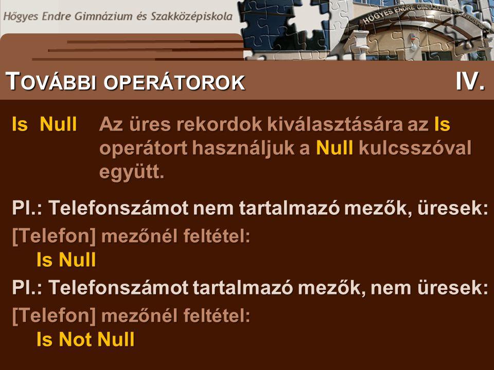 Is NullAz üres rekordok kiválasztására az Is operátort használjuk a Null kulcsszóval együtt. Pl.: Telefonszámot nem tartalmazó mezők, üresek: [Telefon