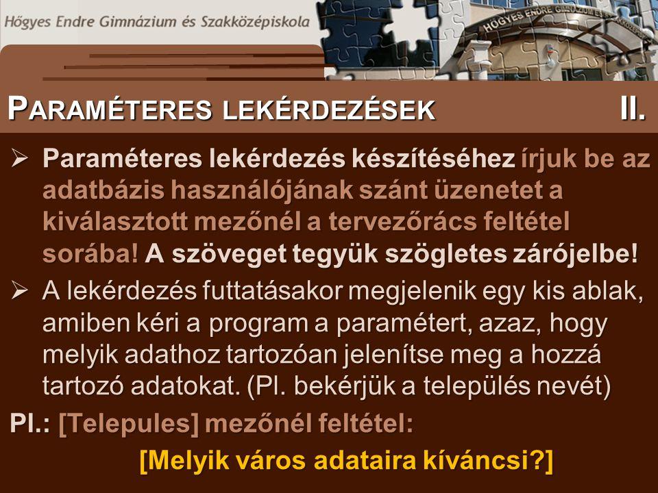 S ZÖVEGES DOKUMENTUMOK ELŐFORDULÁSA P ARAMÉTERES LEKÉRDEZÉSEK II.  Paraméteres lekérdezés készítéséhez írjuk be az adatbázis használójának szánt üzen