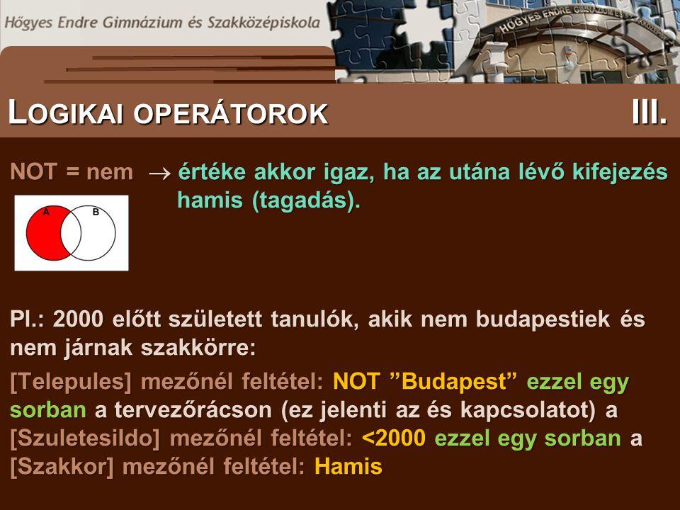 S ZÖVEGES DOKUMENTUMOK ELŐFORDULÁSA L OGIKAI OPERÁTOROK III. NOT = nem  értéke akkor igaz, ha az utána lévő kifejezés hamis (tagadás). Pl.: 2000 előt