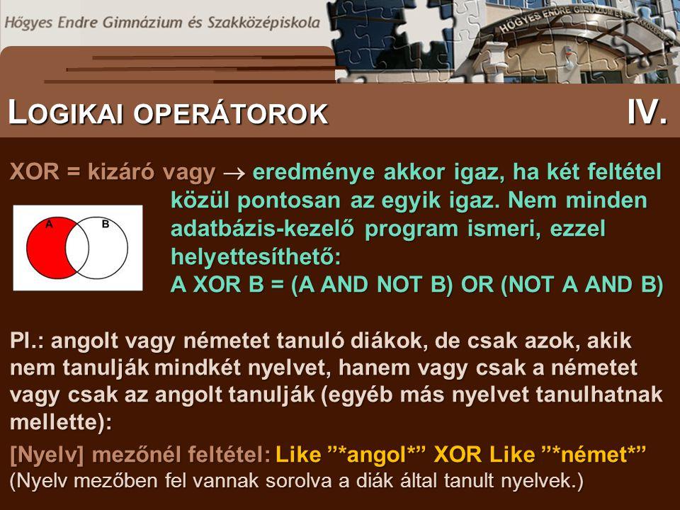 S ZÖVEGES DOKUMENTUMOK ELŐFORDULÁSA L OGIKAI OPERÁTOROK IV. XOR = kizáró vagy  eredménye akkor igaz, ha két feltétel közül pontosan az egyik igaz. Ne