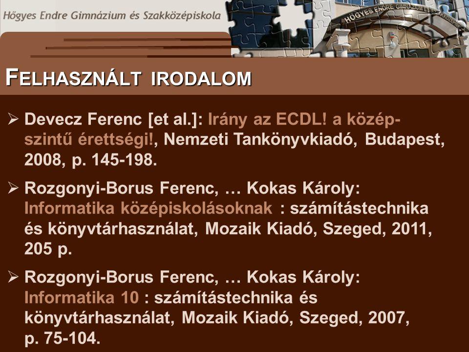S ZÖVEGES DOKUMENTUMOK ELŐFORDULÁSA F ELHASZNÁLT IRODALOM  Devecz Ferenc [et al.]: Irány az ECDL! a közép- szintű érettségi!, Nemzeti Tankönyvkiadó,
