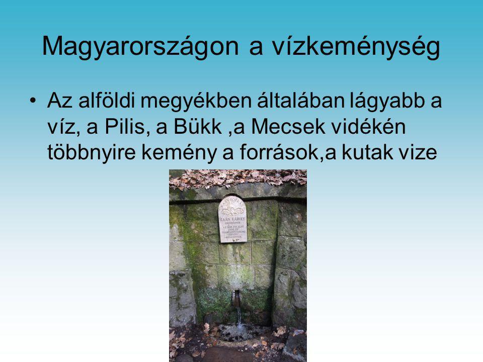 Magyarországon a vízkeménység •Az alföldi megyékben általában lágyabb a víz, a Pilis, a Bükk,a Mecsek vidékén többnyire kemény a források,a kutak vize