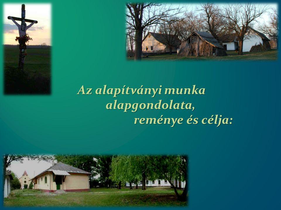 1: A hajdanvolt szegényparaszti-tanyai kultúra A hajdanvolt szegényparaszti-tanyai kultúra életformáját és gondolkodásmódját kutatni és feltárni, életet hordozó értékeit a lehetőségekhez képest művelni, és a magyar társadalomban képviselni.