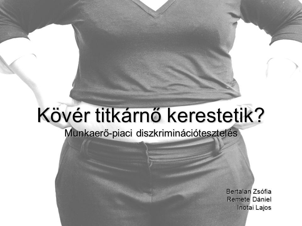 Kövér titkárnő kerestetik? Munkaerő-piaci diszkriminációtesztelés Bertalan Zsófia Remete Dániel Inotai Lajos