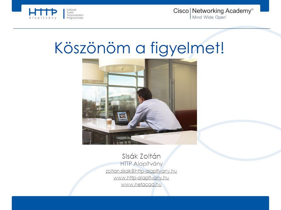 Köszönöm a figyelmet! Sisák Zoltán HTTP Alapítvány zoltan.sisak@http-alapitvany.hu www.http-alapitvany.hu www.netacad.hu