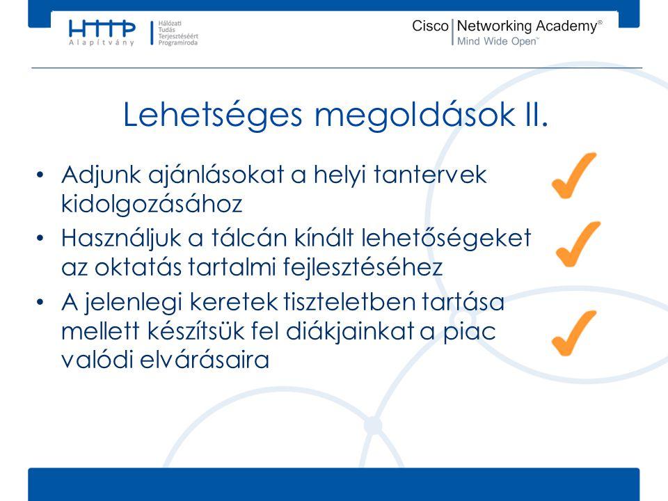 Lehetséges megoldások II. • Adjunk ajánlásokat a helyi tantervek kidolgozásához • Használjuk a tálcán kínált lehetőségeket az oktatás tartalmi fejlesz