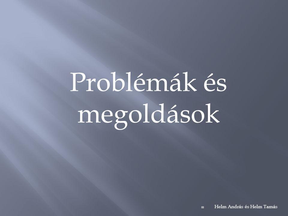Problémák és megoldások  Helm András és Helm Tamás