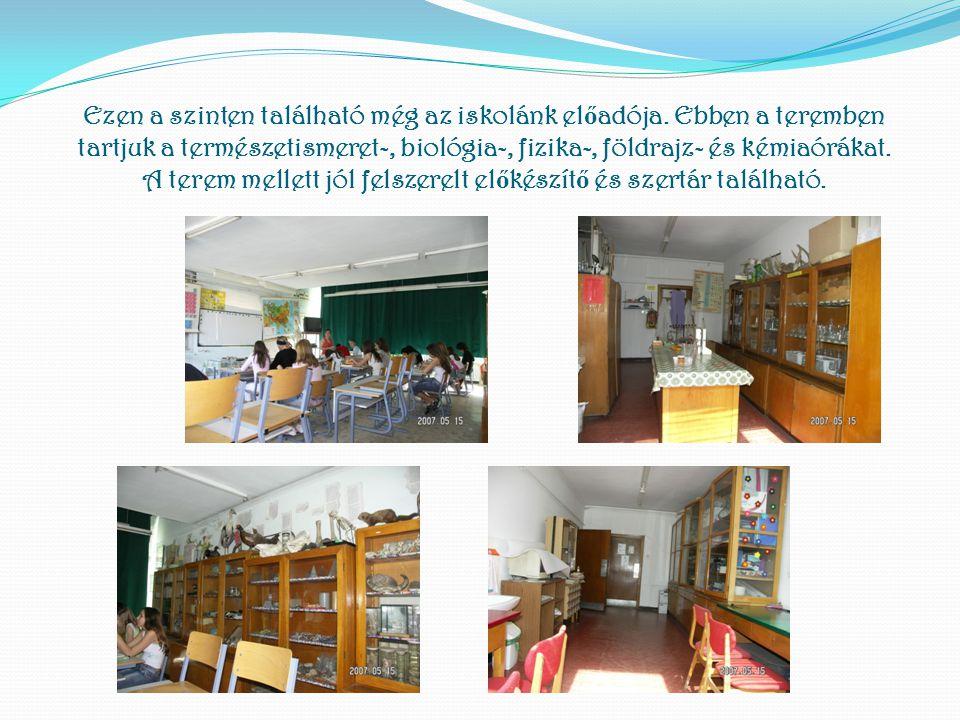 Ezen a szinten található még az iskolánk el ő adója. Ebben a teremben tartjuk a természetismeret-, biológia-, fizika-, földrajz- és kémiaórákat. A ter