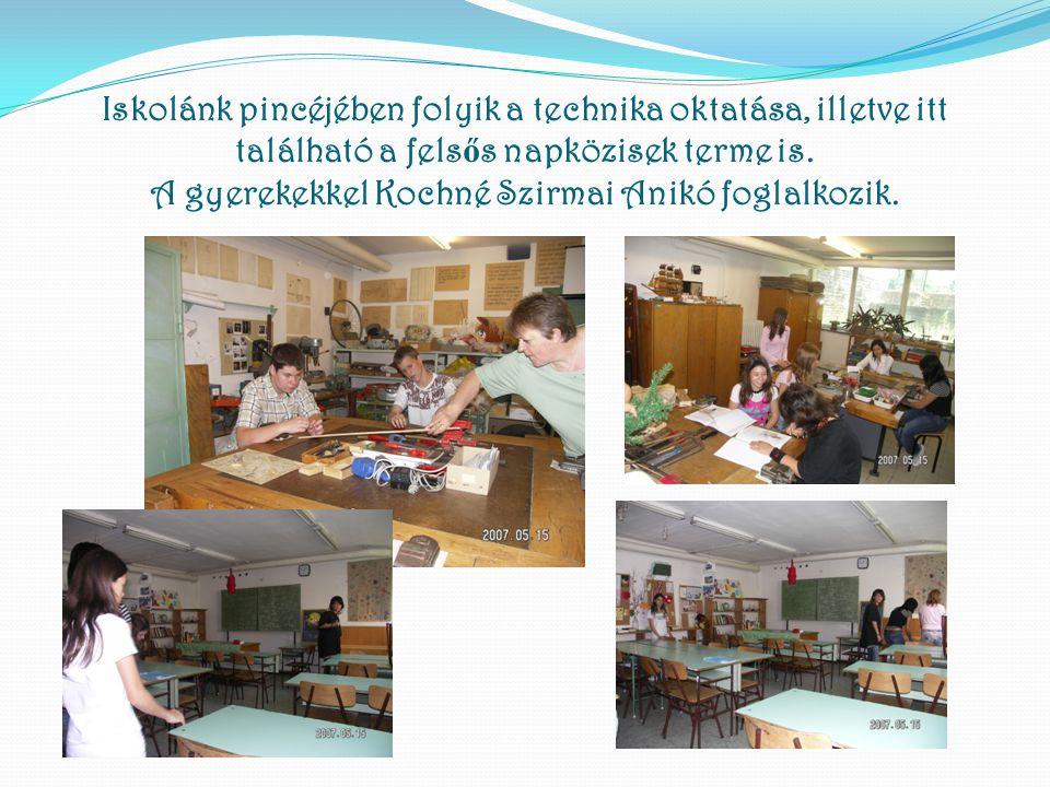 Iskolánk pincéjében folyik a technika oktatása, illetve itt található a fels ő s napközisek terme is. A gyerekekkel Kochné Szirmai Anikó foglalkozik.