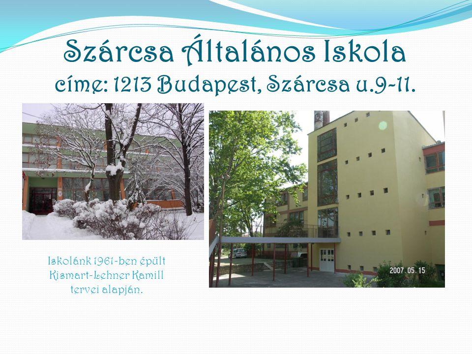 Szárcsa Általános Iskola címe: 1213 Budapest, Szárcsa u.9-11. Iskolánk 1961-ben épült Kismart-Lehner Kamill tervei alapján.