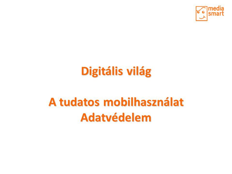Digitális világ A tudatos mobilhasználat Adatvédelem