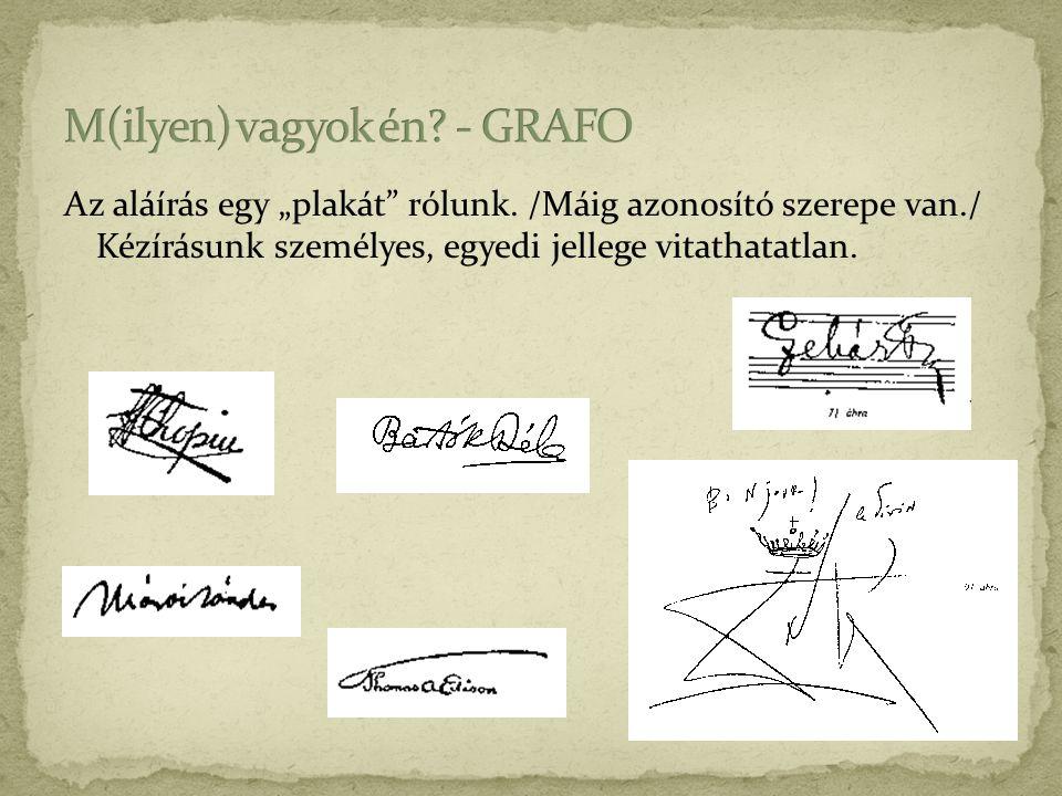 """Az aláírás egy """"plakát"""" rólunk. /Máig azonosító szerepe van./ Kézírásunk személyes, egyedi jellege vitathatatlan."""