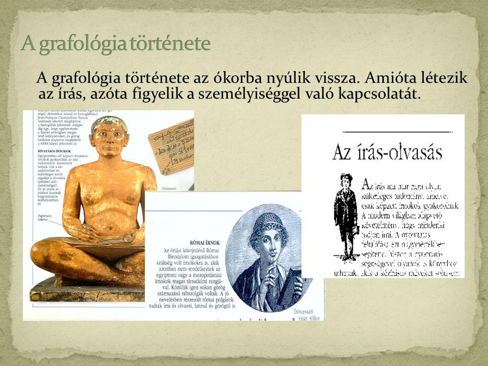 A grafológia története az ókorba nyúlik vissza. Amióta létezik az írás, azóta figyelik a személyiséggel való kapcsolatát.