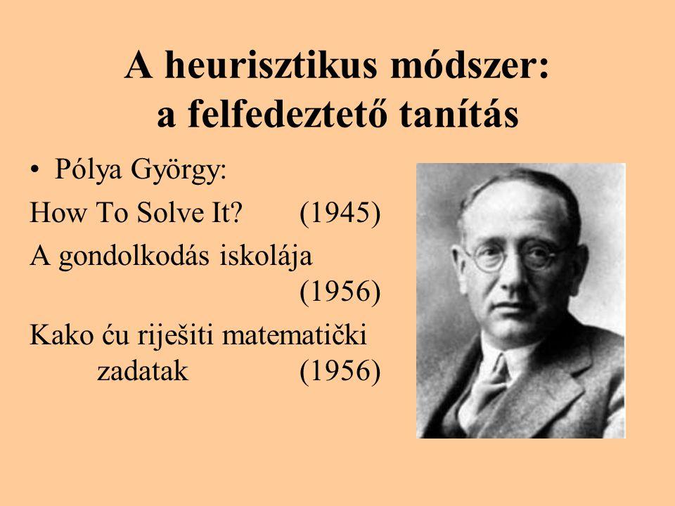 A heurisztikus módszer: a felfedeztető tanítás •Pólya György: How To Solve It.