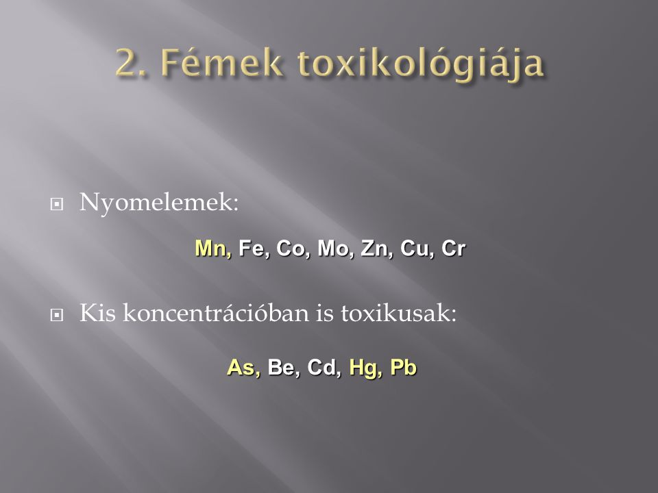  Nyomelemek:  Kis koncentrációban is toxikusak: Mn, Fe, Co, Mo, Zn, Cu, Cr As, Be, Cd, Hg, Pb