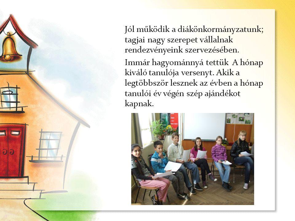 Jól működik a diákönkormányzatunk; tagjai nagy szerepet vállalnak rendezvényeink szervezésében. Immár hagyománnyá tettük A hónap kiváló tanulója verse