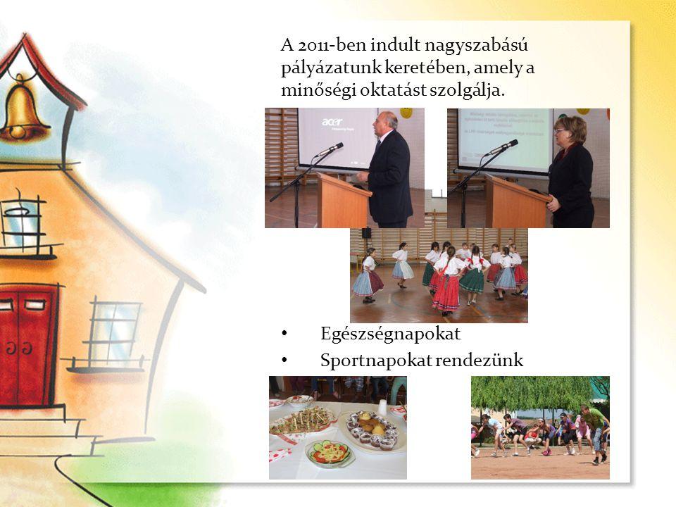 A 2011-ben indult nagyszabású pályázatunk keretében, amely a minőségi oktatást szolgálja. • Egészségnapokat • Sportnapokat rendezünk