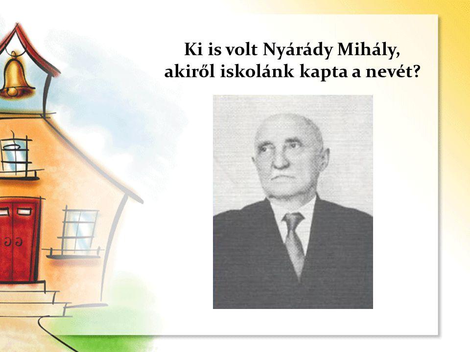 Ki is volt Nyárády Mihály, akiről iskolánk kapta a nevét