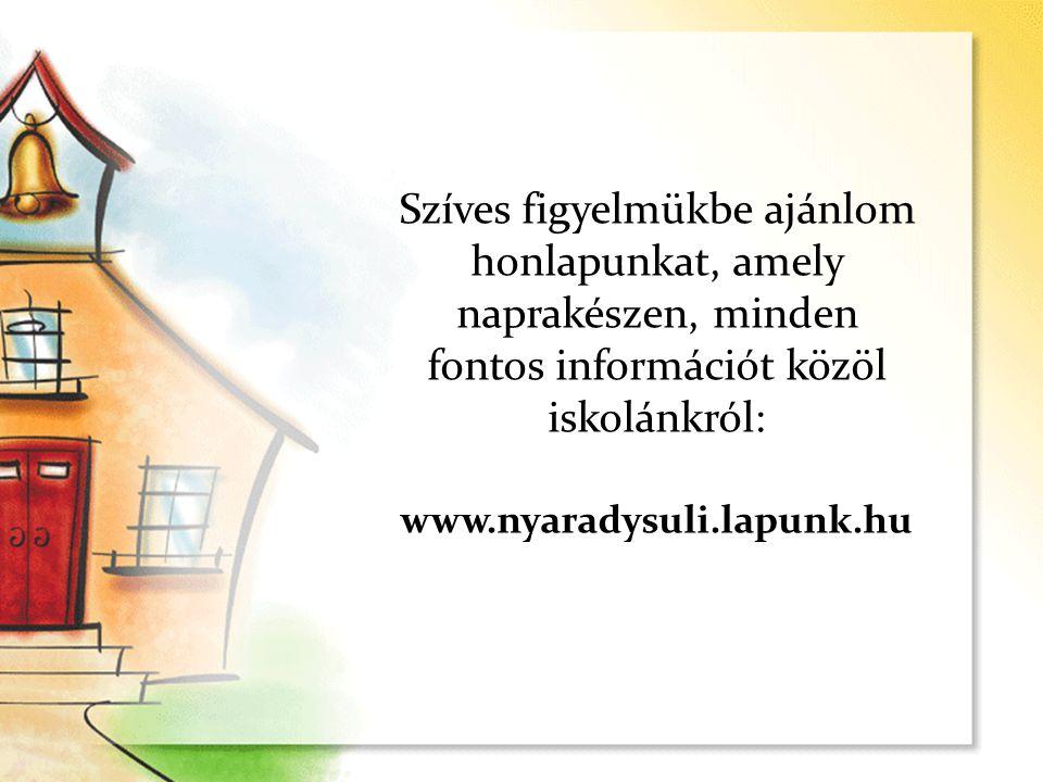 Szíves figyelmükbe ajánlom honlapunkat, amely naprakészen, minden fontos információt közöl iskolánkról: www.nyaradysuli.lapunk.hu