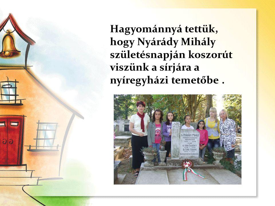 Hagyománnyá tettük, hogy Nyárády Mihály születésnapján koszorút viszünk a sírjára a nyíregyházi temetőbe.