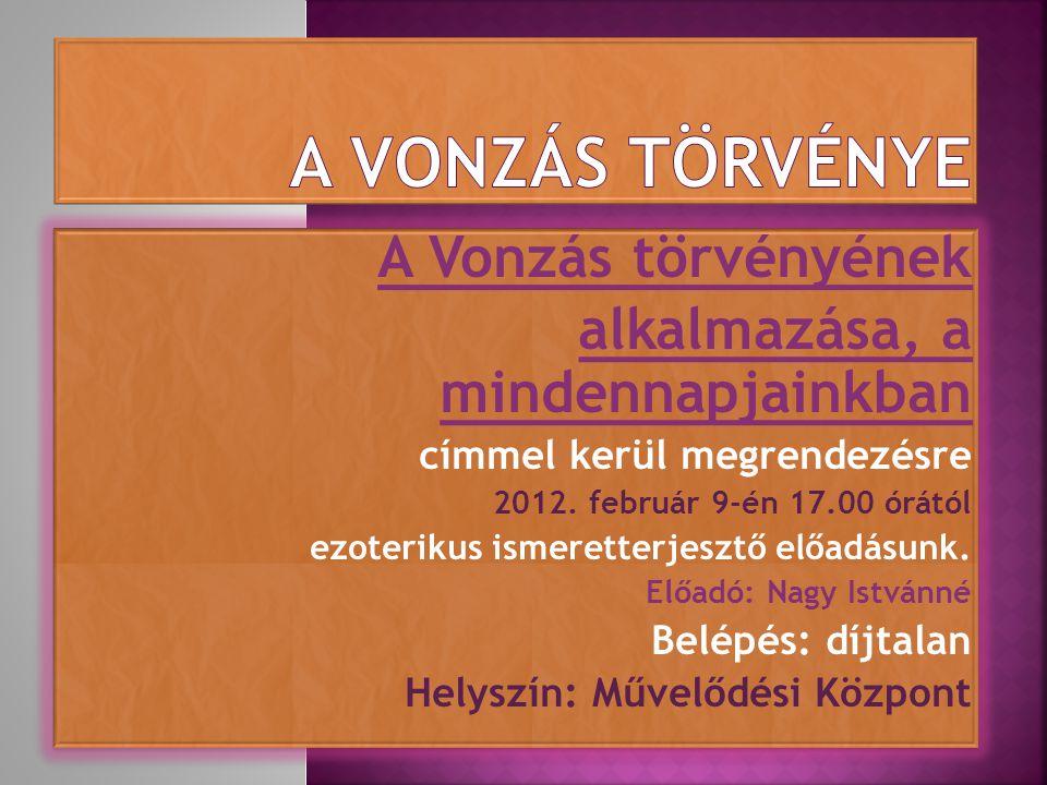 A Vonzás törvényének alkalmazása, a mindennapjainkban címmel kerül megrendezésre 2012. február 9-én 17.00 órától ezoterikus ismeretterjesztő előadásun