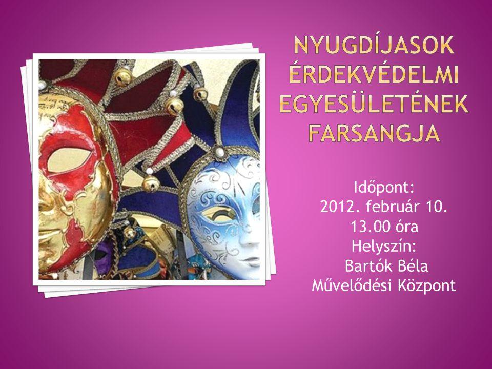 Időpont: 2012. február 10. 13.00 óra Helyszín: Bartók Béla Művelődési Központ
