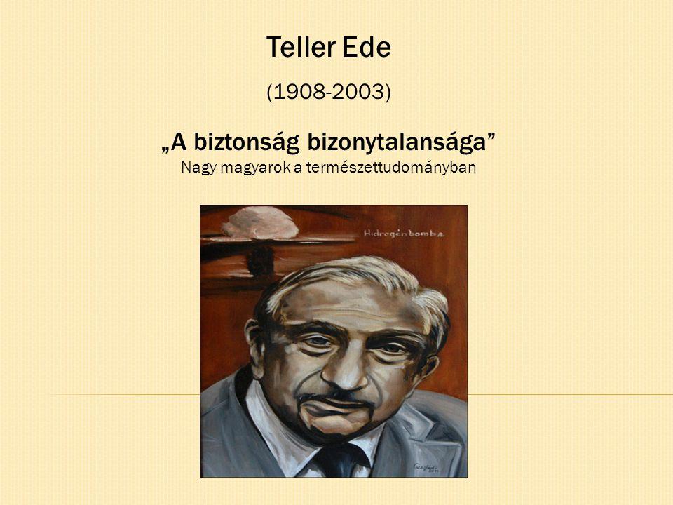 """Teller Ede (1908-2003) """"A biztonság bizonytalansága"""" Nagy magyarok a természettudományban"""