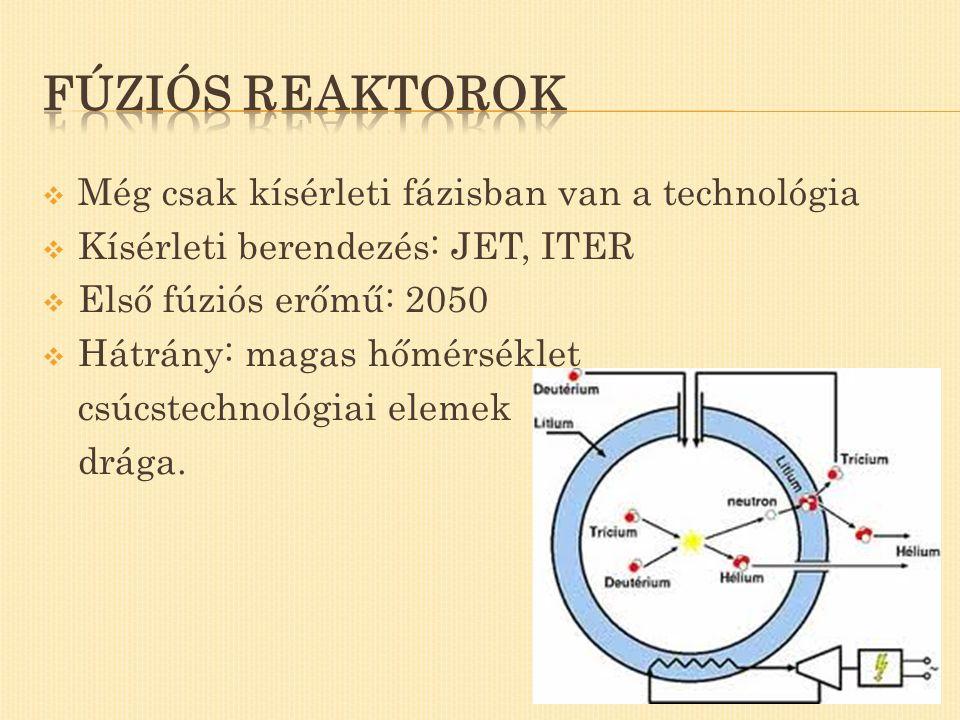  Még csak kísérleti fázisban van a technológia  Kísérleti berendezés: JET, ITER  Első fúziós erőmű: 2050  Hátrány: magas hőmérséklet csúcstechnoló