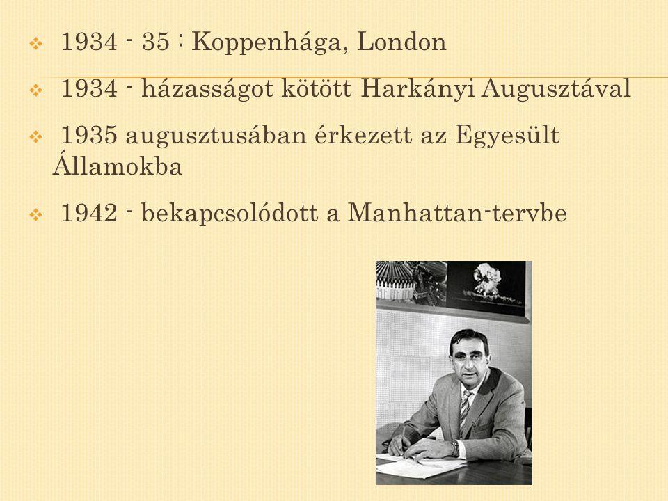  1934 - 35 : Koppenhága, London  1934 - házasságot kötött Harkányi Augusztával  1935 augusztusában érkezett az Egyesült Államokba  1942 - bekapcso
