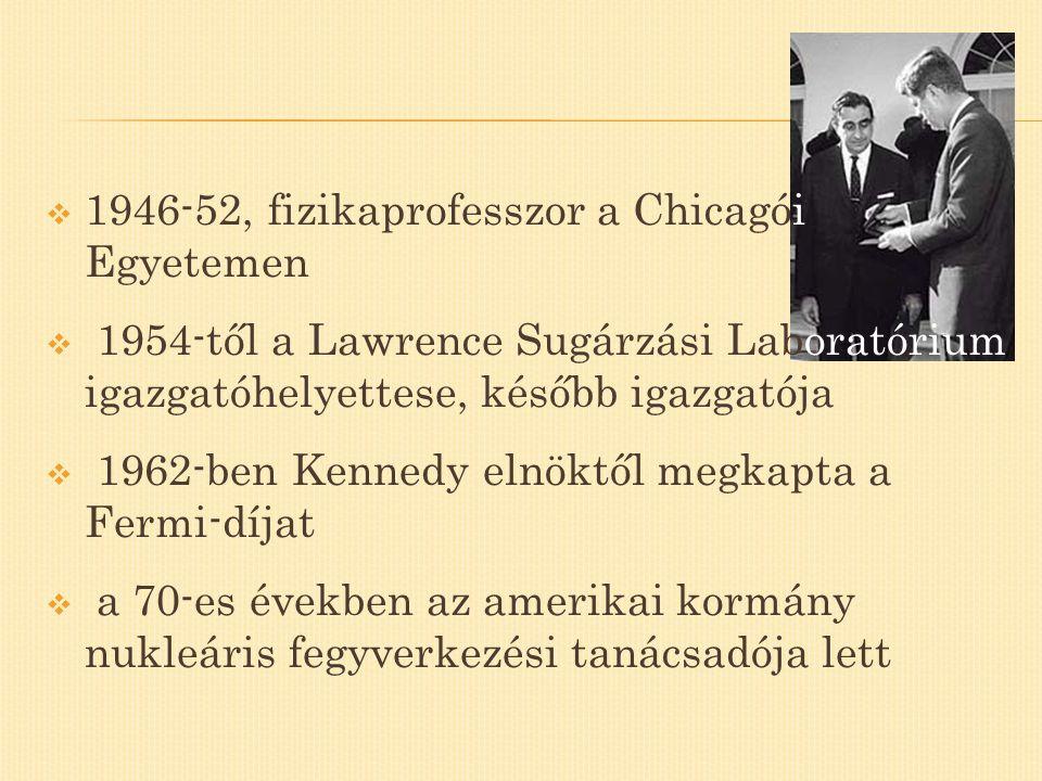  1946-52, fizikaprofesszor a Chicagói Egyetemen  1954-től a Lawrence Sugárzási Laboratórium igazgatóhelyettese, később igazgatója  1962-ben Kennedy