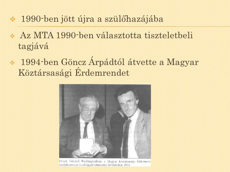  1990-ben jött újra a szülőhazájába  Az MTA 1990-ben választotta tiszteletbeli tagjává  1994-ben Göncz Árpádtól átvette a Magyar Köztársasági Érdem