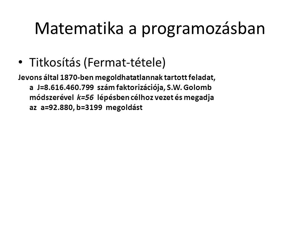 Matematika a programozásban • Titkosítás (Fermat-tétele) Jevons által 1870-ben megoldhatatlannak tartott feladat, a J=8.616.460.799 szám faktorizációj