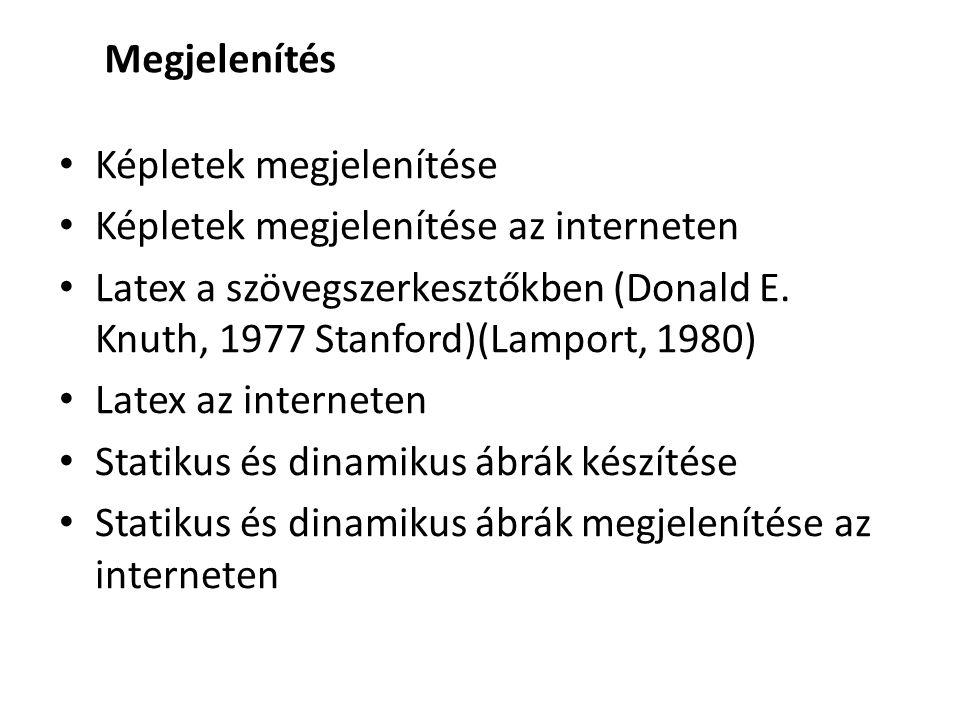 • Képletek megjelenítése • Képletek megjelenítése az interneten • Latex a szövegszerkesztőkben (Donald E. Knuth, 1977 Stanford)(Lamport, 1980) • Latex