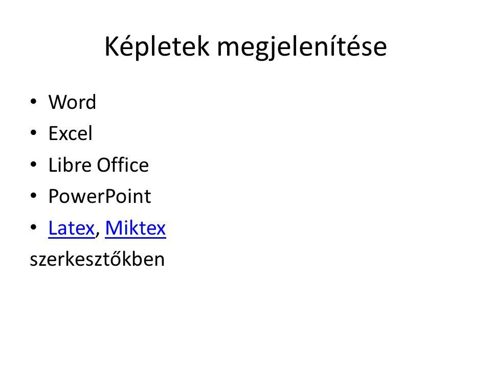 Képletek megjelenítése • Word • Excel • Libre Office • PowerPoint • Latex, Miktex LatexMiktex szerkesztőkben