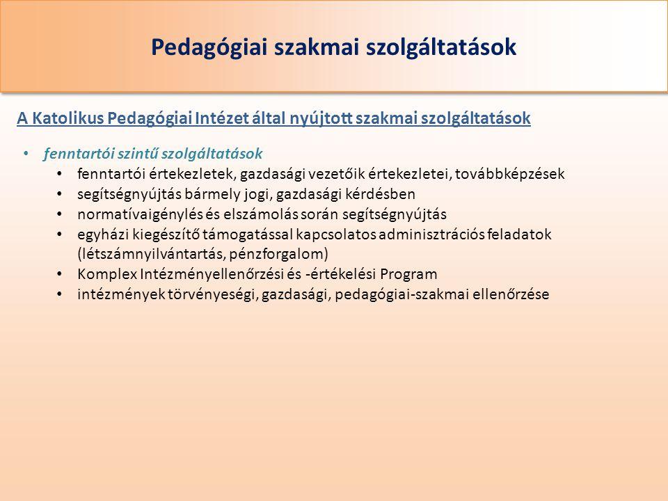 Pedagógiai szakmai szolgáltatások A Katolikus Pedagógiai Intézet által nyújtott szakmai szolgáltatások • fenntartói szintű szolgáltatások • fenntartói