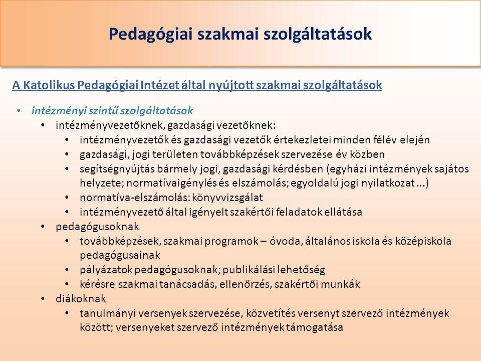 Pedagógiai szakmai szolgáltatások A Katolikus Pedagógiai Intézet által nyújtott szakmai szolgáltatások • intézményi szintű szolgáltatások • intézményv