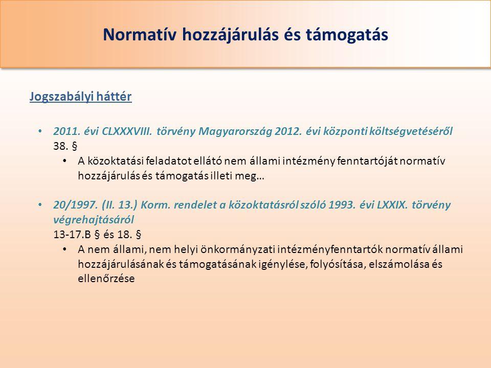 Normatív hozzájárulás és támogatás • 2011. évi CLXXXVIII. törvény Magyarország 2012. évi központi költségvetéséről 38. § • A közoktatási feladatot ell