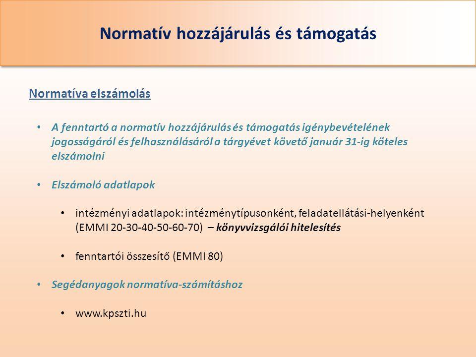Normatív hozzájárulás és támogatás • A fenntartó a normatív hozzájárulás és támogatás igénybevételének jogosságáról és felhasználásáról a tárgyévet kö
