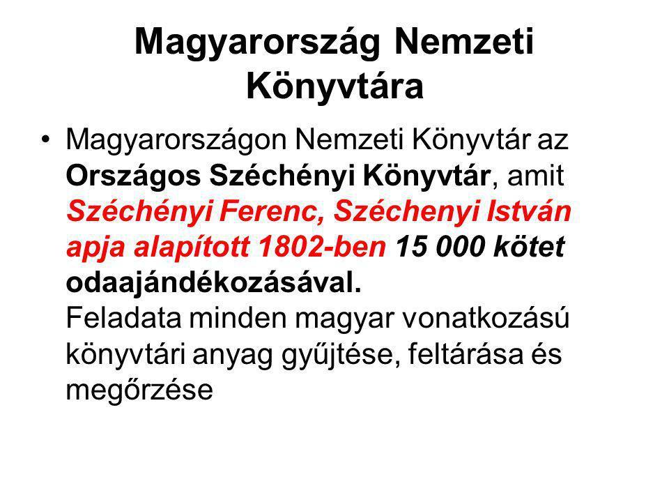 Magyarország Nemzeti Könyvtára •Magyarországon Nemzeti Könyvtár az Országos Széchényi Könyvtár, amit Széchényi Ferenc, Széchenyi István apja alapított 1802-ben 15 000 kötet odaajándékozásával.