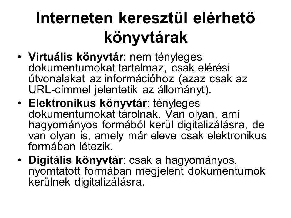 Interneten keresztül elérhető könyvtárak •Virtuális könyvtár: nem tényleges dokumentumokat tartalmaz, csak elérési útvonalakat az információhoz (azaz