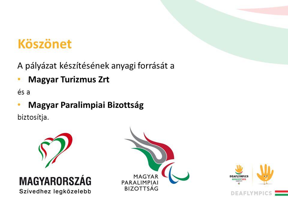 Köszönet A pályázat készítésének anyagi forrását a • Magyar Turizmus Zrt és a • Magyar Paralimpiai Bizottság biztosítja.