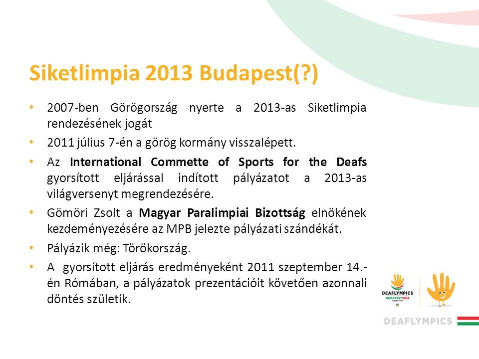 Siketlimpia 2013 Budapest(?) • 2007-ben Görögország nyerte a 2013-as Siketlimpia rendezésének jogát • 2011 július 7-én a görög kormány visszalépett. •
