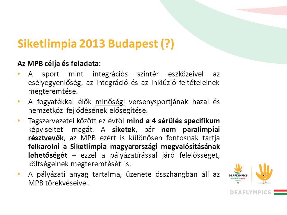 Siketlimpia 2013 Budapest (?) Az MPB célja és feladata: • A sport mint integrációs színtér eszközeivel az esélyegyenlőség, az integráció és az inklúzi