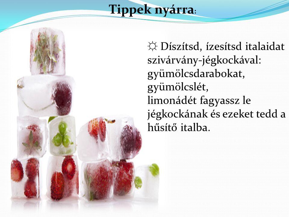 Tippek nyárra : ☼ Díszítsd, ízesítsd italaidat szivárvány-jégkockával: gyümölcsdarabokat, gyümölcslét, limonádét fagyassz le jégkockának és ezeket ted